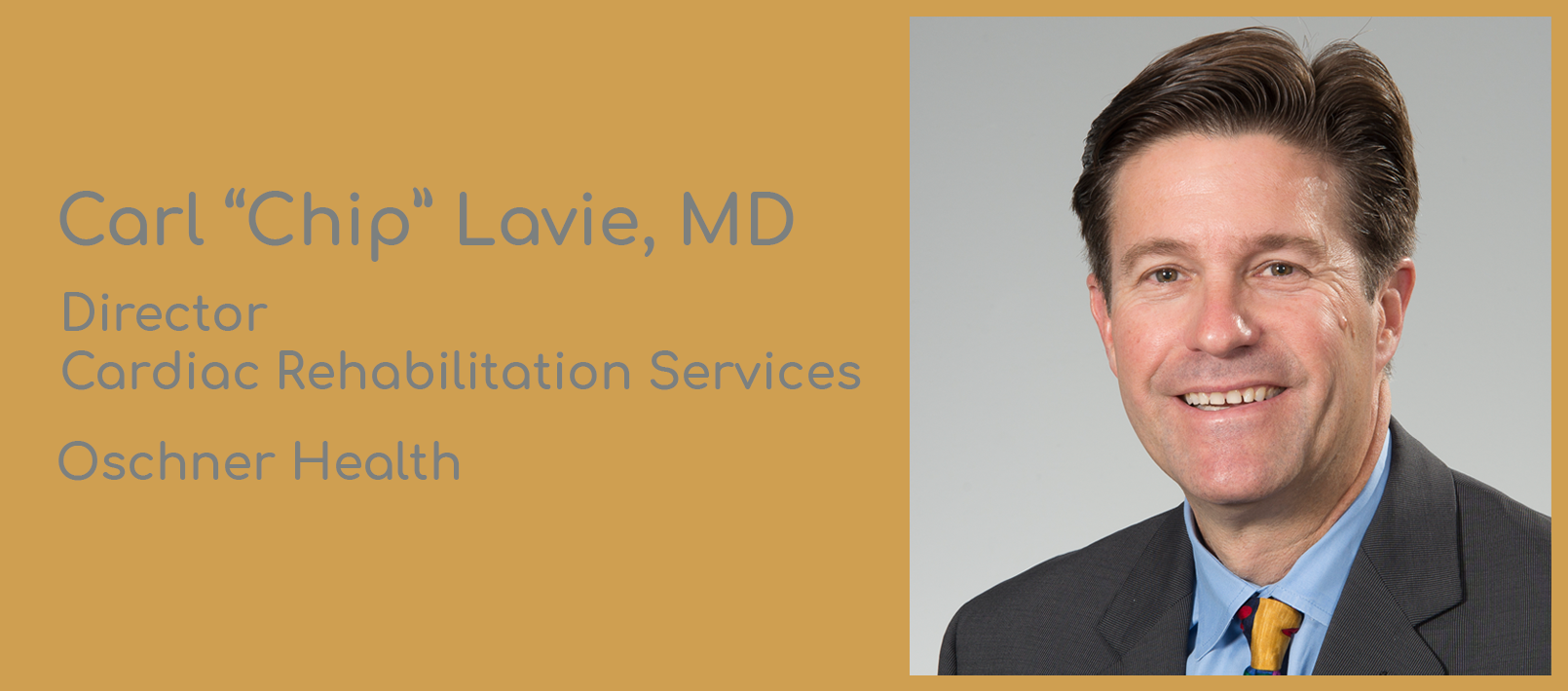 """Headshot of Dr. Carl """"Chip"""" Lavie, MD, FACP on right. On left: his name and title - Director, Cardiac Rehabilitation Services, Oschner Health"""