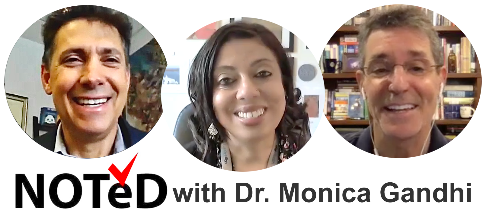 """Monica Gandhi NOTeD on the Covid Vaccine: Dr. Tom Rifai headshot on the left, Dr. Monica Gandhi headshot in the middle, Dr. David Katz headshot on the right. Title below says """"NOTeD with Dr. Monica Gandhi."""""""